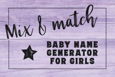 Easy instant custom baby name generator: Girl names