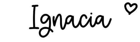 About the baby nameIgnacia, at Click Baby Names.com