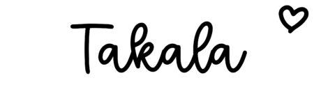 About the baby nameTakala, at Click Baby Names.com