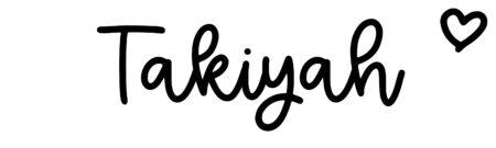 About the baby nameTakiyah, at Click Baby Names.com