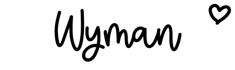 About the baby nameWyman, at Click Baby Names.com